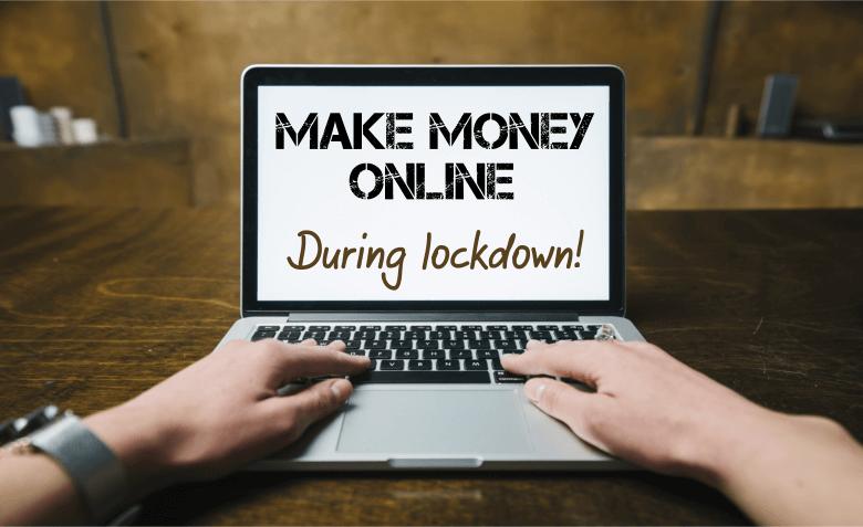 Make money online during lockdowns